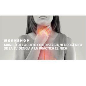 """WorkShop """"Manejo del adulto con Disfagia Neurogenica de la evidencia a la práctica clínica"""""""